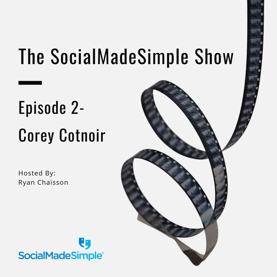 The SocialMadeSimple Show- Episode: 2 with Corey Cotnoir