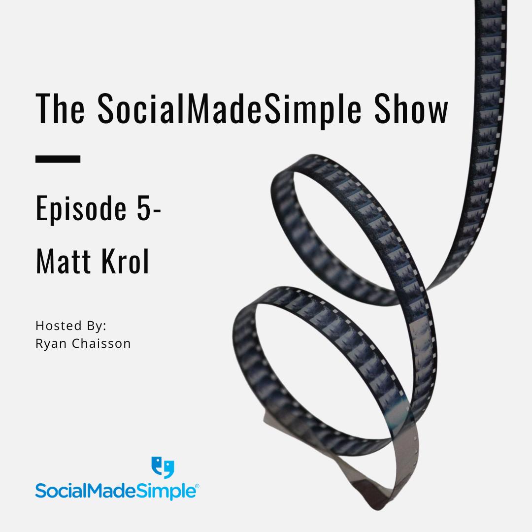 The SocialMadeSimple Show – Matt Krol: Episode 5
