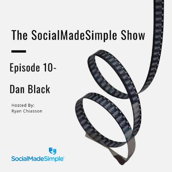 The SocialMadeSimple Show- Dan Black Ep. 10