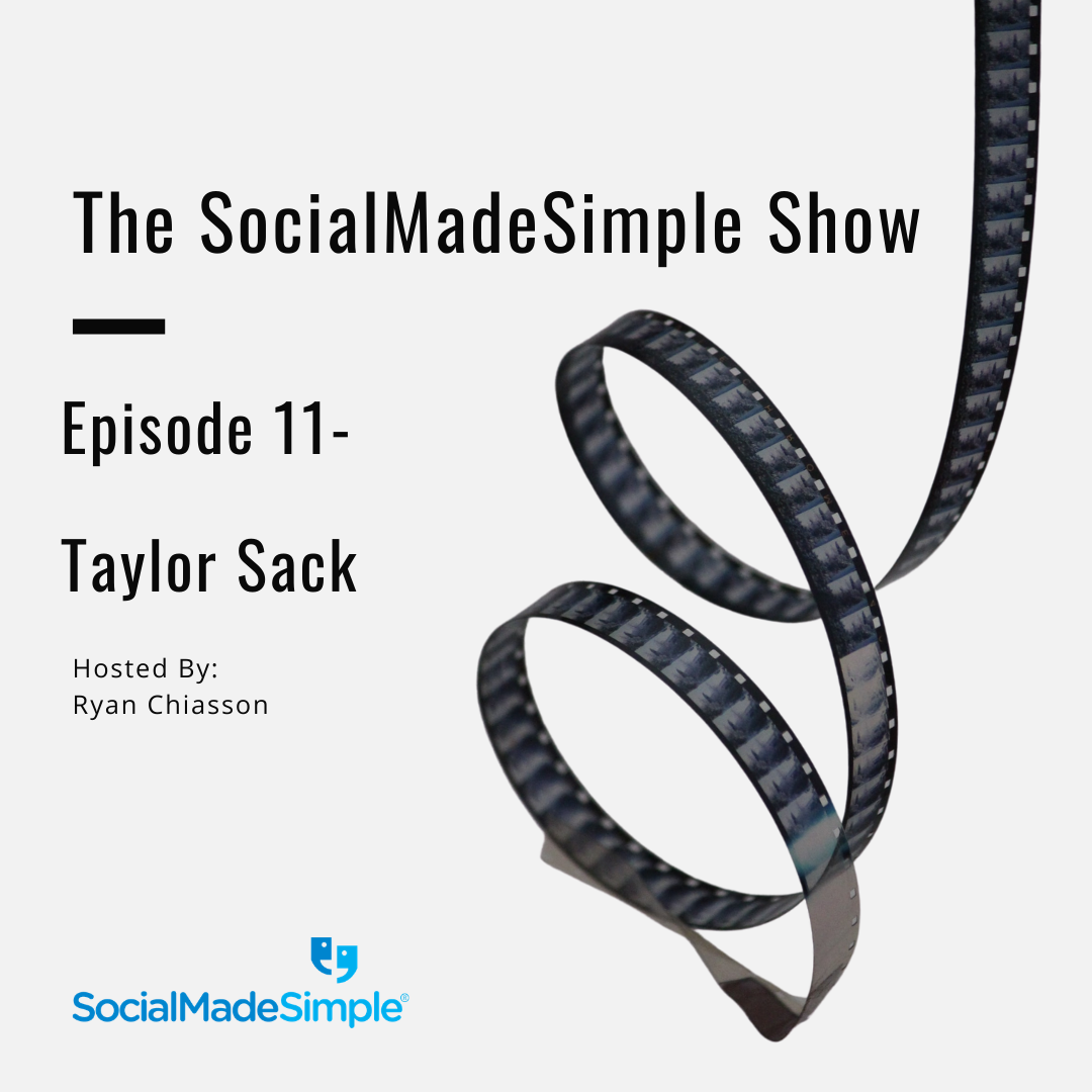 The SocialMadeSimple Show- Taylor Sack Ep. 11