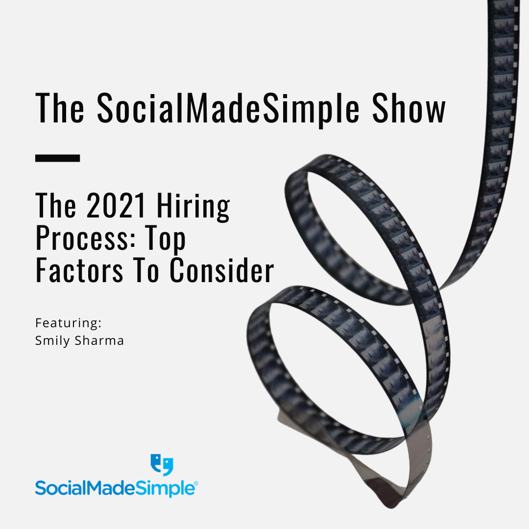 The 2021 Hiring Process: Top Factors To Consider